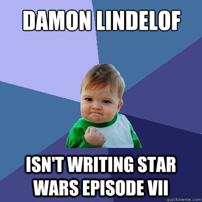 damon lindelof isnt writing star wars episode vii - Success Kid