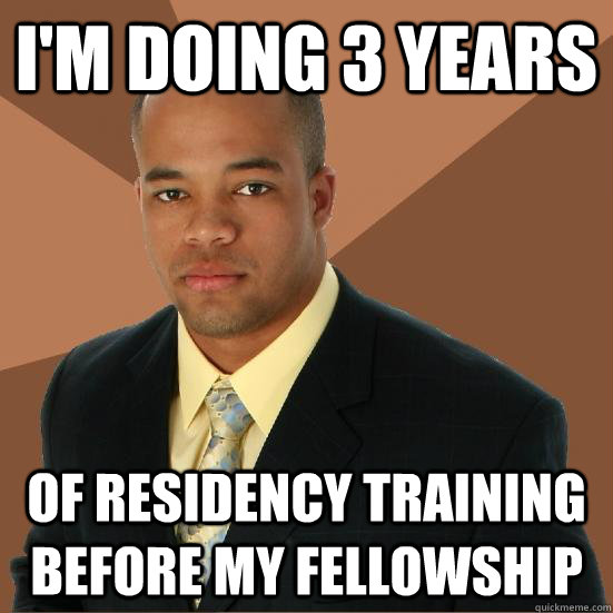im doing 3 years of residency training before my fellowship - Successful Black Man Meth