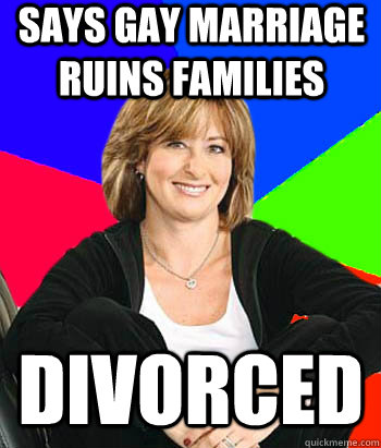 says gay marriage ruins families divorced - Sheltering Suburban Mom