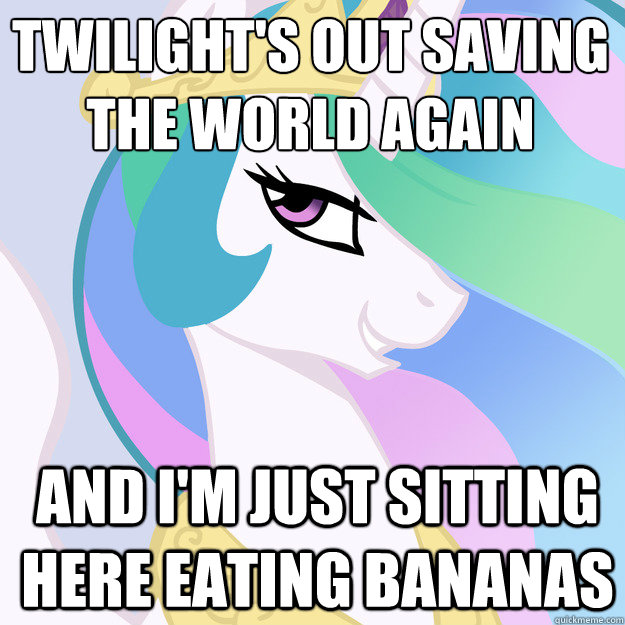 twilights out saving the world again and im just sitting h - Helpful Celestia