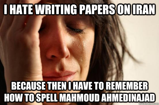 i hate writing papers on iran because then i have to remembe - First World Problems