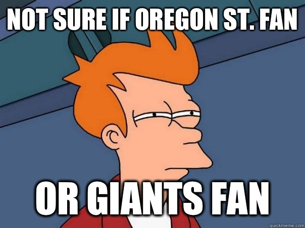 Not sure if Oregon St Fan Or just forgetting everything - Futurama Fry