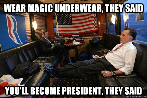wear magic underwear they said youll become president the - Sudden Realization Romney