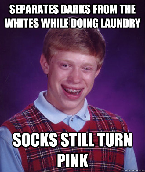separates darks from the whites while doing laundry socks st - Bad Luck Brian