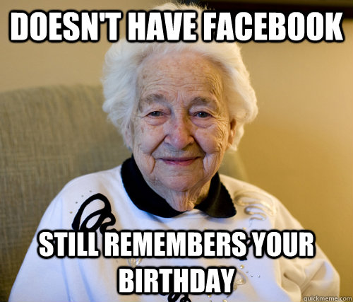 doesnt have facebook still remembers your birthday -