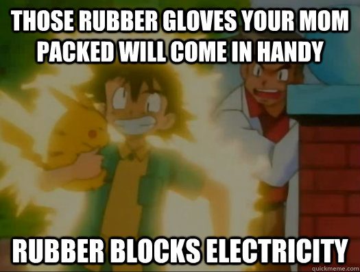 those rubber gloves your mom packed will come in handy rubbe -