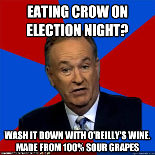 eating crow on election night wash it down with oreillys  - Bill OReilly