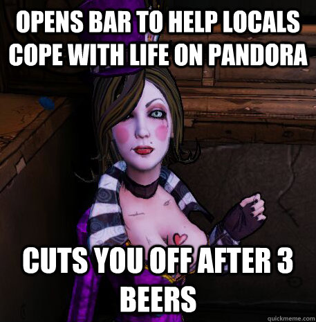 opens bar to help locals cope with life on pandora cuts you  - Scumbag Moxxi