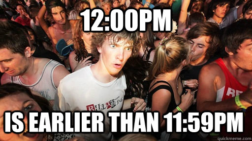 1200pm is earlier than 1159pm  - Sudden Clarity Clarence