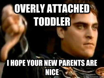 overly attached toddler i hope your new parents are nice - Downvoting Roman