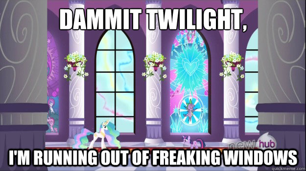 dammit twilight im running out of freaking windows -