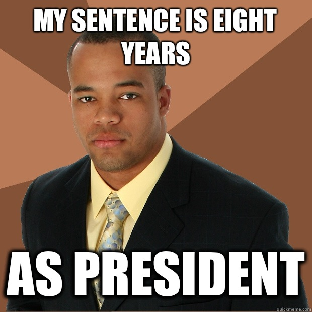 My sentence is eight years As president - Successful Black Man