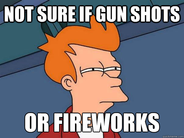 not sure if gun shots or fireworks - Futurama Fry