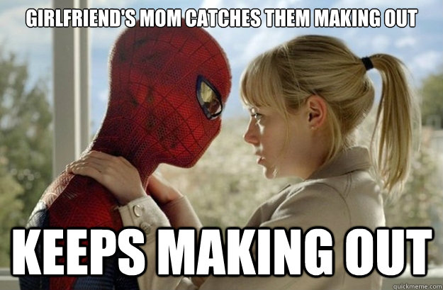 girlfriends mom catches them making out keeps making out - Scumbag Spiderman