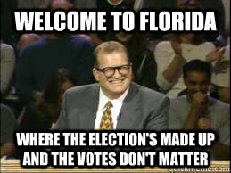 welcome to florida where the elections made up and the vote - whose line drew