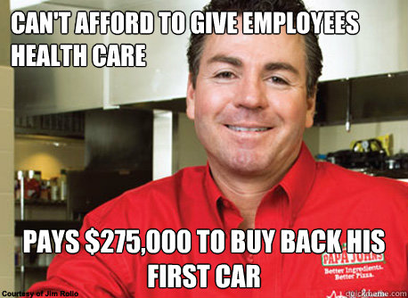 cant afford to give employees health care pays 275000 to  - Scumbag John Schnatter