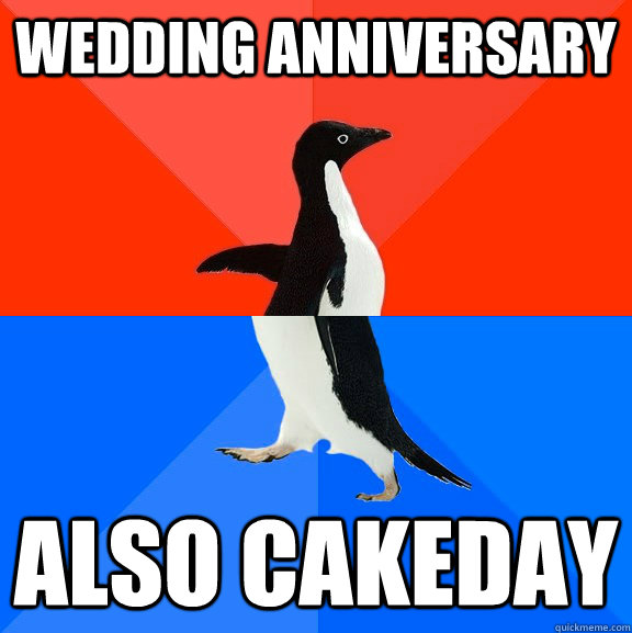 wedding anniversary also cakeday - Socially Awesome Awkward Penguin