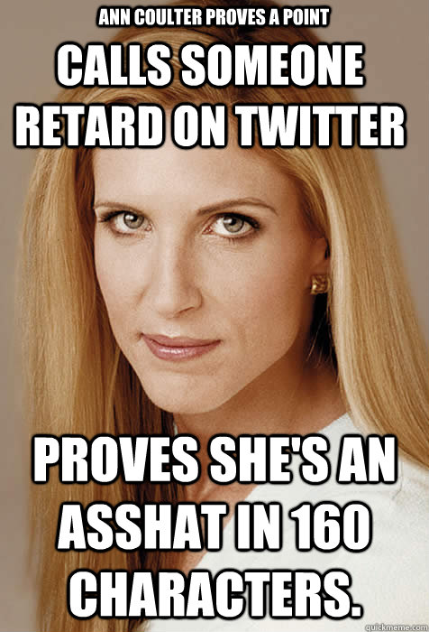 calls someone retard on twitter proves shes an asshat in 16 - Scumbag Ann Coulter