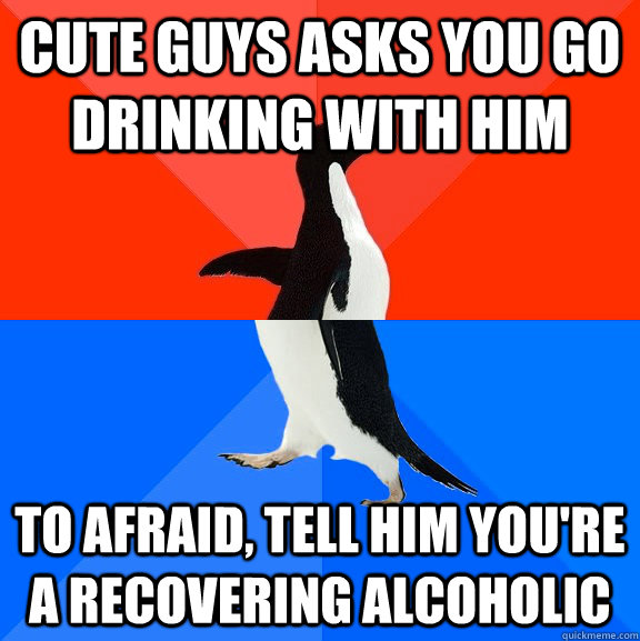 cute guys asks you go drinking with him to afraid tell him  - Socially Awesome Awkward Penguin