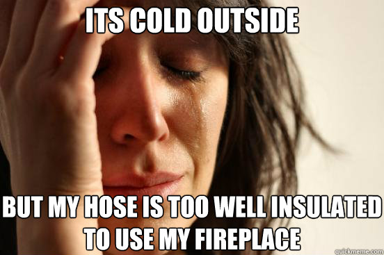 its cold outside but my hose is too well insulated to use my - First World Problems