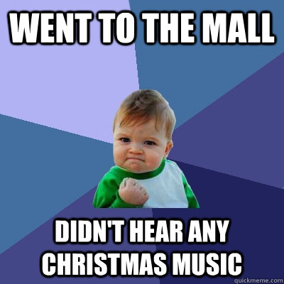 went to the mall didnt hear any christmas music  - Success Kid