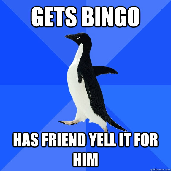 gets bingo has friend yell it for him - Socially Awkward Penguin