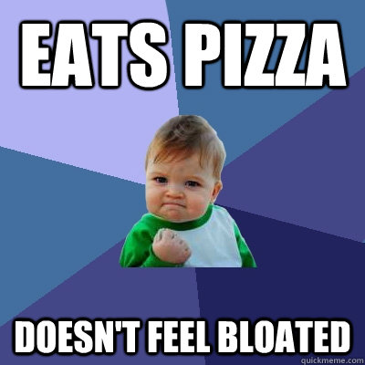 eats pizza doesnt feel bloated - Success Kid
