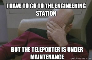 i have to go to the engineering station but the teleporter i - Picard facepalm