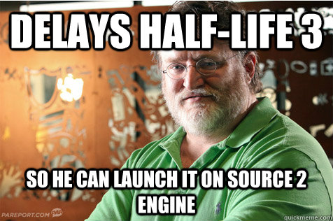delays halflife 3 so he can launch it on source 2 engine - Good Guy Gabe