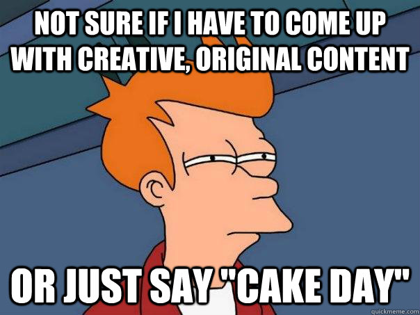 not sure if i have to come up with creative original conten - Futurama Fry
