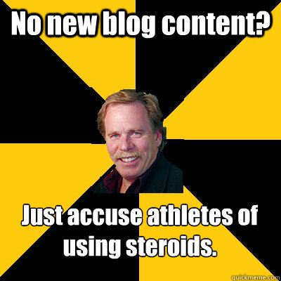 no new blog content just accuse athletes of using steroids - John Steigerwald