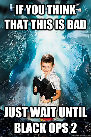 if you think that this is bad just wait until black ops 2 - Halo 4 kid