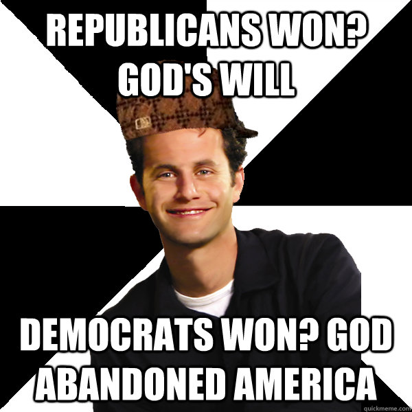 republicans won gods will democrats won god abandoned ame - Scumbag Christian