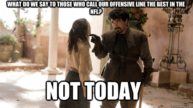 what do we say to those who call our offensive line the best - Arya not today