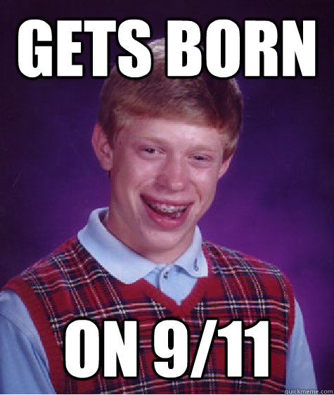 gets born on 911 - Bad Luck Brian