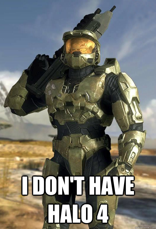i dont have halo 4 - Master Chief