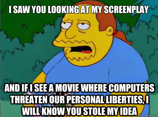 i saw you looking at my screenplay and if i see a movie wher - Comic Book Guy
