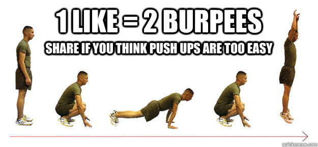 1 like 2 burpees share if you think push ups are too easy - Burpees