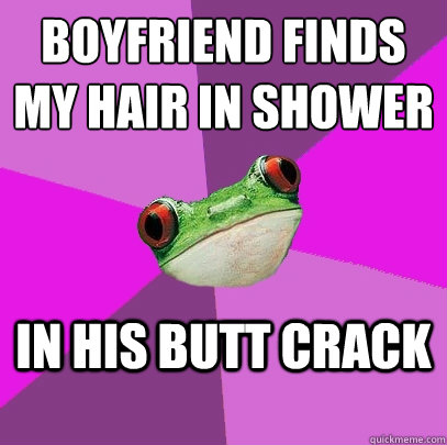 boyfriend finds my hair in shower in his butt crack - Foul Bachelorette Frog