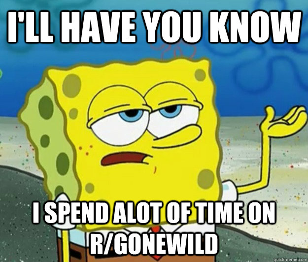 ill have you know i spend alot of time on rgonewild - Tough Spongebob