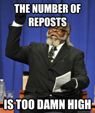 the number of reposts is too damn high - The Rent Is Too Damn High