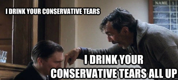 i drink your conservative tears i drink your conservative te - I Drink Your Milkshake