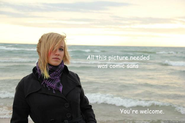 all this picture needed was comic sans youre welcome - Thoughtful blonde