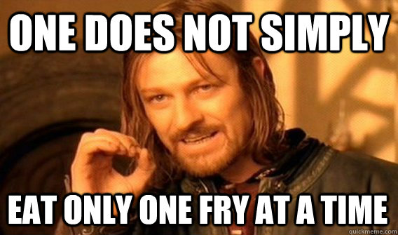 one does not simply eat only one fry at a time - One Does Not Simply