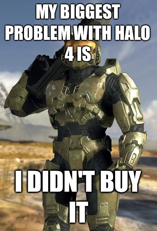 my biggest problem with halo 4 is everyone keeps bitching ab - Master Chief