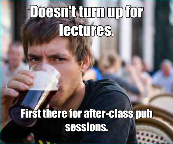 doesnt turn up for lectures first there for afterclass pu - Lazy College Senior