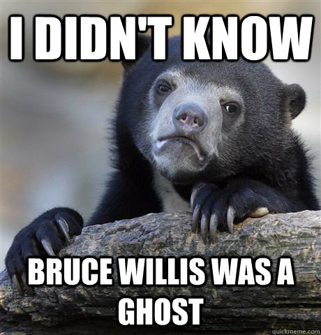i didnt know bruce willis was a ghost - Confession Bear