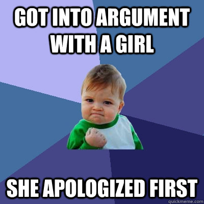 got into argument with a girl she apologized first  - Success Kid