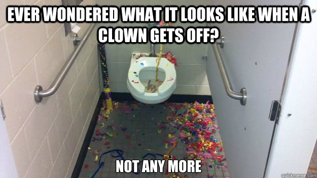 ever wondered what it looks like when a clown gets off not  -