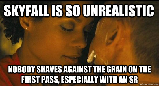 skyfall is so unrealistic nobody shaves against the grain on - Skyfall Shaving Scene